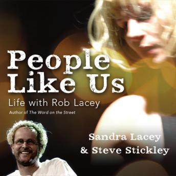People Like Us: Life with Rob Lacey, Author of The Word on the Street, Steve Stickley, Sandra Lacey