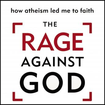 Rage Against God: How Atheism Led Me to Faith, Peter Hitchens
