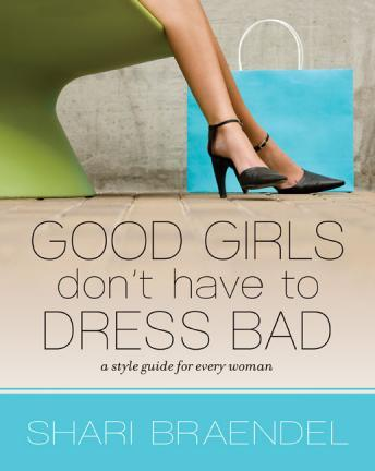 Good Girls Don't Have to Dress Bad, Shari Braendel