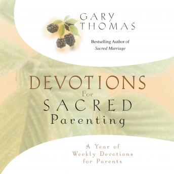 Devotions for Sacred Parenting: A Year of Weekly Devotions for Parents, Gary L. Thomas