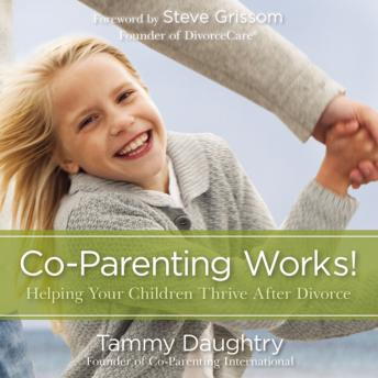 Co-Parenting Works!: Helping Your Children Thrive after Divorce, Tammy Daughtry, Tammy G Daughtry