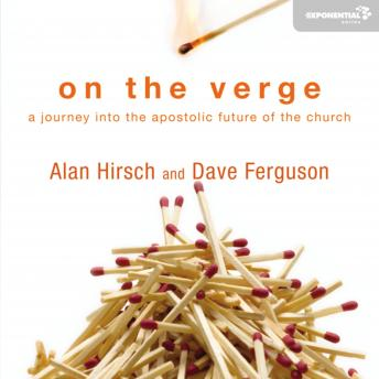 On the Verge: A Journey Into the Apostolic Future of the Church, Dave Ferguson, Alan Hirsch