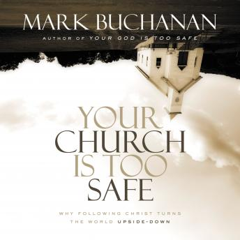 Your Church Is Too Safe: Becoming a Church that Turns the World Upside Down, Maurice England, Mark Buchanan