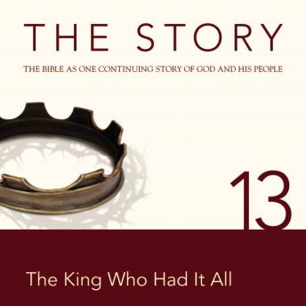 NIV, The Story: Chapter 13 - The King Who Had It All, Audio Download, Zondervan
