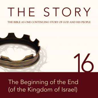 NIV, The Story: Chapter 16 - The Beginning of the End (of the Kingdom of Israel), Audio Download, Zondervan