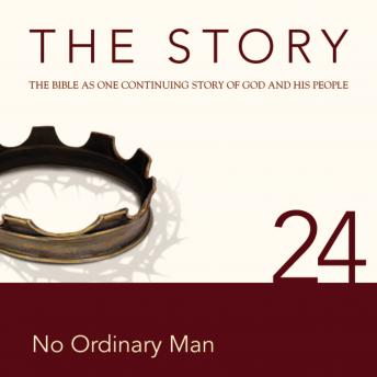 NIV, The Story: Chapter 24 - No Ordinary Man, Audio Download, Zondervan