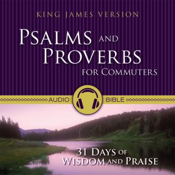Psalms and Proverbs for Commuters Audio Bible - King James Version, KJV: 31 Days of Praise and Wisdom from the King James Version Bible
