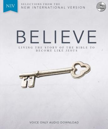 Believe Audio Bible Voice Only - New International Version, NIV: Complete Bible: Living the Story of the Bible to Become LIke Jesus, Randy Frazee