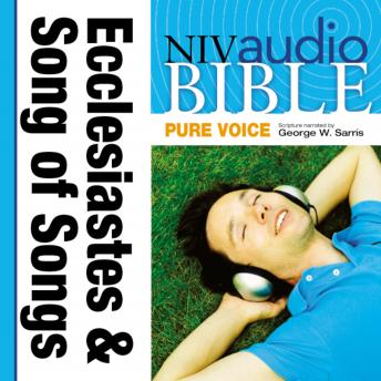 Pure Voice Audio Bible - New International Version, NIV (Narrated by George W. Sarris): (20) Ecclesiastes and Song of Songs