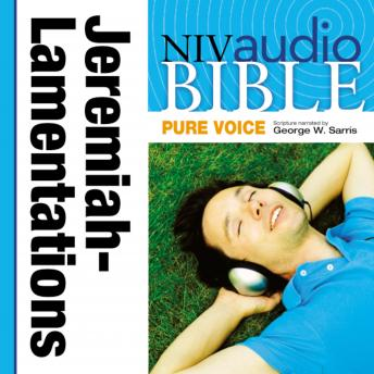 NIV, Audio Bible, Pure Voice: Jeremiah and Lamentations, Audio Download (Narrated by George W. Sarris), Zondervan Publishing