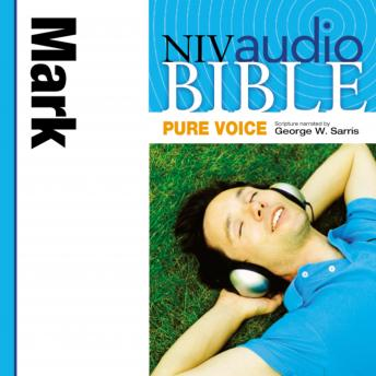 Pure Voice Audio Bible - New International Version, NIV (Narrated by George W. Sarris): (30) Mark