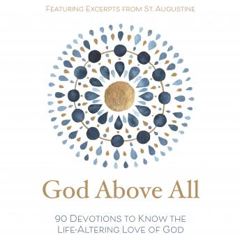God Above All: 90 Devotions to Know the Life-Altering Love of God, Zondervan