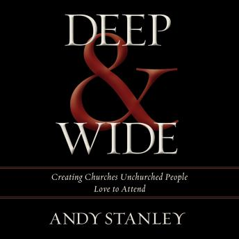 Deep and   Wide: Creating Churches Unchurched People Love to Attend, Tom Parks, Andy Stanley