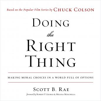Doing the Right Thing: Making Moral Choices in a World Full of Options, Scott B. Rae