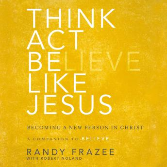 Think, Act, Be Like Jesus: Becoming a New Person in Christ, Randy Frazee