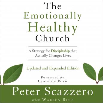 Emotionally Healthy Church, Updated and Expanded Edition: A Strategy for Discipleship That Actually Changes Lives, Peter Scazzero, Warren Bird