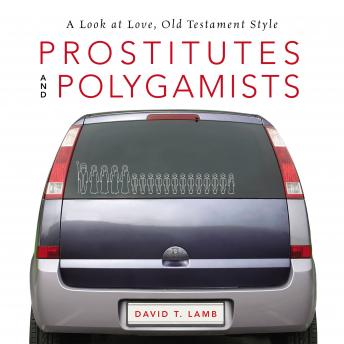 Prostitutes and Polygamists: A Look at Love, Old Testament Style, David T. Lamb