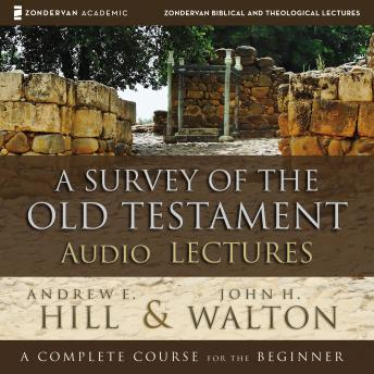 Survey of the Old Testament (Audio Lectures), Andrew E. Hill, John H. Walton