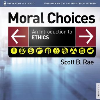 Moral Choices: Audio Lectures : An Introduction to Ethics, Scott Rae