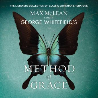 George Whitefield's The Method of Grace: The Classic Work on Receiving True, Lasting Peace