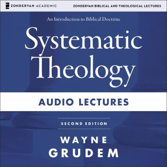 Systematic Theology: Audio Lectures: An Introduction to Biblical Doctrine, Wayne A. Grudem