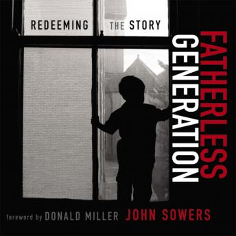 Fatherless Generation: Redeeming the Story, John A. Sowers, Patrick Lawlor
