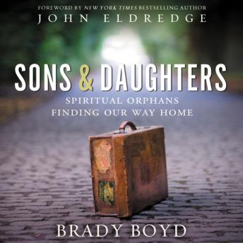Sons and Daughters: Spiritual orphans finding our way home, Brady Boyd, Adam Verner