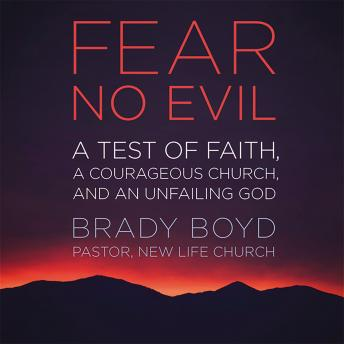 Fear No Evil: A Test of Faith, a Courageous Church, and an Unfailing God, Brady Boyd