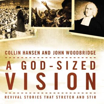 God-Sized Vision: Revival Stories that Stretch and Stir, John  D. Woodbridge, Collin Hansen
