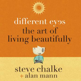 Different Eyes: The Art of Living Beautifully, Alan Mann, Steve Chalke