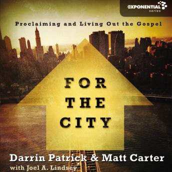 For the City: Proclaiming and Living Out the Gospel, Darrin Patrick, Matt Carter