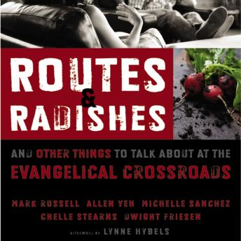 Routes and Radishes: And Other Things to Talk about at the Evangelical Crossroads, Allen L. Yeh, Michelle Sanchez, Mark L. Russell