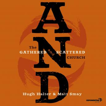 AND: The Gathered and Scattered Church, Matt Smay, Hugh Halter