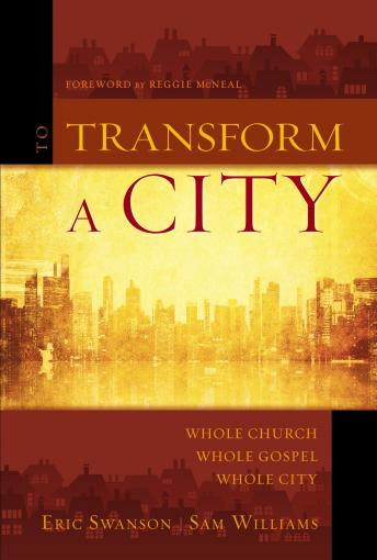 To Transform a City: Whole Church, Whole Gospel, Whole City, Sam Williams, Eric Swanson