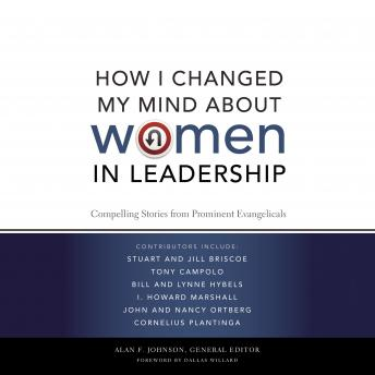 How I Changed My Mind about Women in Leadership: Compelling Stories from Prominent Evangelicals, Alan F. Johnson