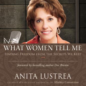What Women Tell Me: Finding Freedom from the Secrets We Keep, Anita Lustrea
