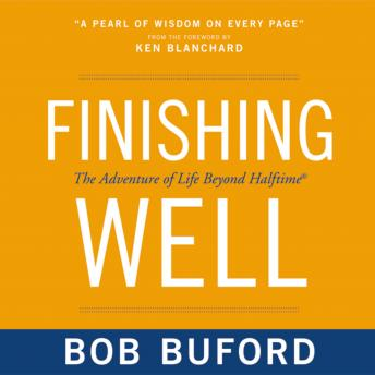 Finishing Well: The Adventure of Life Beyond Halftime, Bob P. Buford