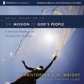 Mission of God's People: Audio Lectures: A Biblical Theology of the Church's Mission, Christopher J. H. Wright