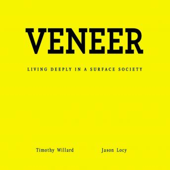 Veneer: Living Deeply in a Surface Society, Jason Locy, Timothy D. Willard