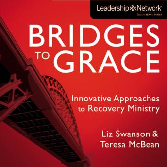 Bridges to Grace: Innovative Approaches to Recovery Ministry, Teresa J. McBean, Elizabeth A Swanson