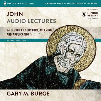 John: Audio Lectures: 24 Lessons on History, Meaning, and Application