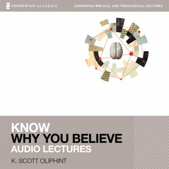 Know Why You Believe: Audio Lectures: 12 Lessons, K. Oliphint, K. Scott Oliphint