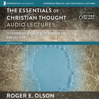 Essentials of Christian Thought: Audio Lectures: 16 Lessons on Seeing Reality through the Biblical Story, Roger E. Olson