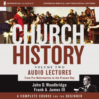 Church History, Volume Two: Audio Lectures: From Pre-Reformation to the Present Day, Frank A James III, John D Woodbridge