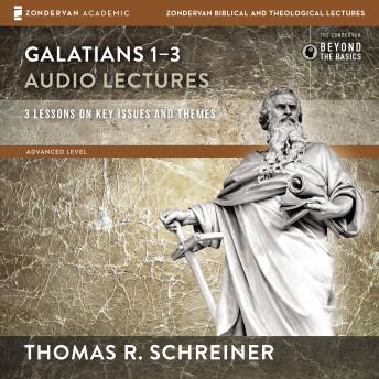 Galatians 1-3: Audio Lectures: Lessons on Literary Context, Structure, Exegesis, and Interpretation, Thomas R. Schreiner