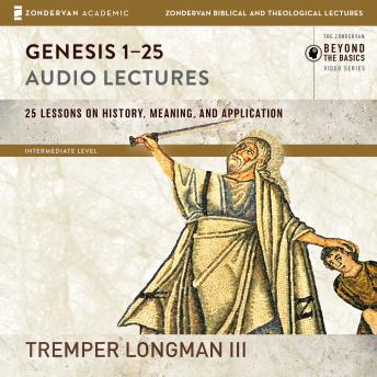 Genesis 1-25: Audio Lectures: Lessons on History, Meaning, and Application, Tremper Longman Iii