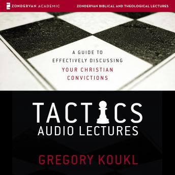 Tactics: Audio Lectures: A Guide to Effectively Discussing Your Christian Convictions