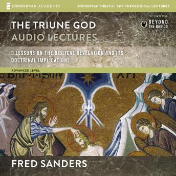 Triune God: Audio Lectures: 9 Lessons on the Biblical Revelation and Its Doctrinal Implications, Fred Sanders