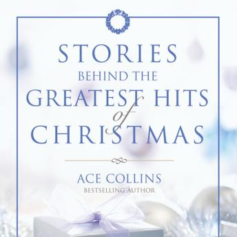 Stories Behind the Greatest Hits of Christmas, Ace Collins, Paul Boehmer
