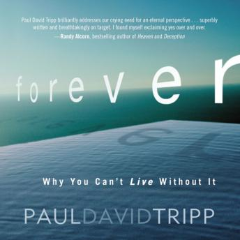 Forever: Why You Can't Live Without It, Maurice England, Paul David Tripp